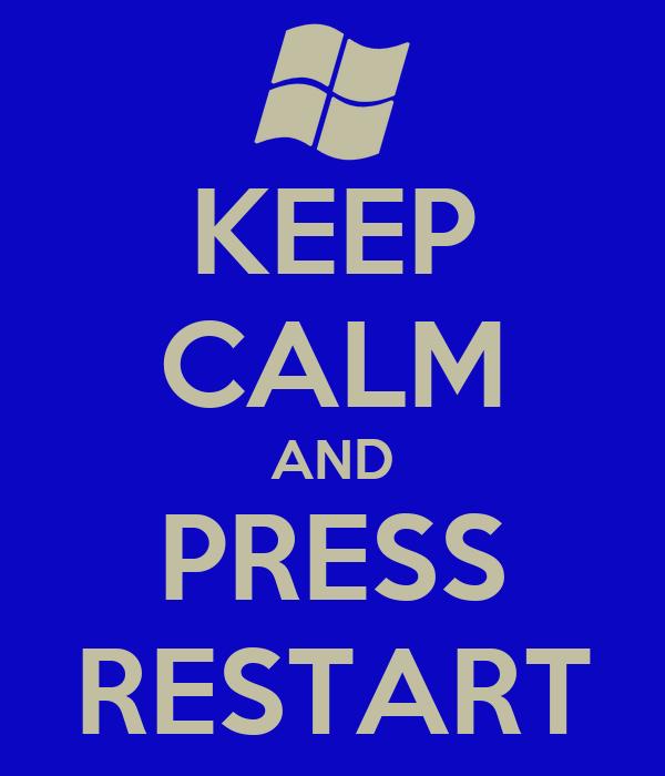 KEEP CALM AND PRESS RESTART
