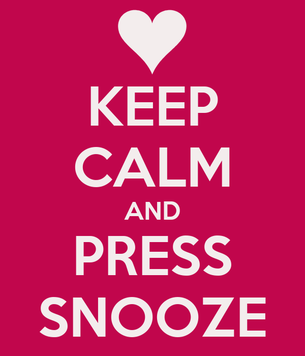 KEEP CALM AND PRESS SNOOZE
