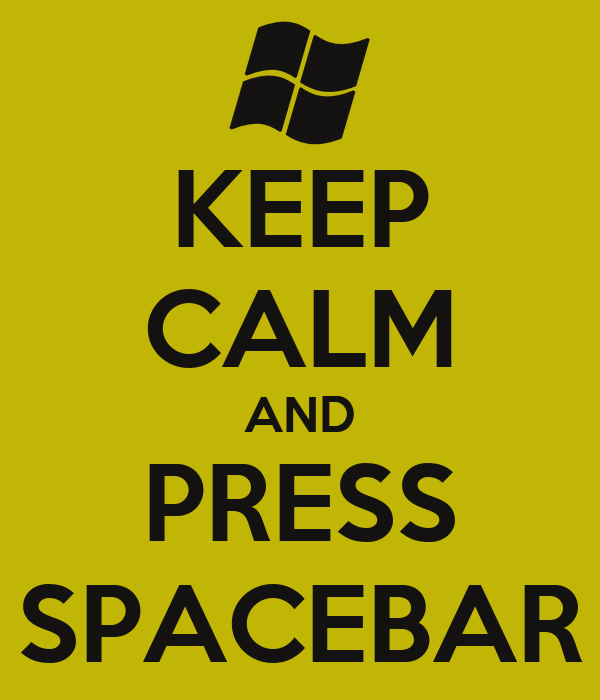 KEEP CALM AND PRESS SPACEBAR