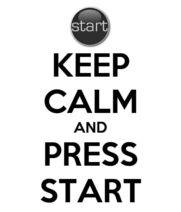 KEEP CALM AND PRESS START