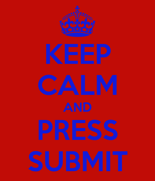 KEEP CALM AND PRESS SUBMIT