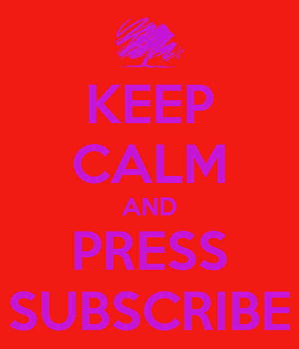 KEEP CALM AND PRESS SUBSCRIBE