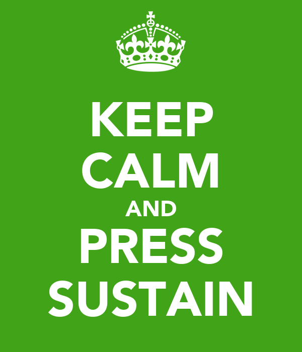KEEP CALM AND PRESS SUSTAIN
