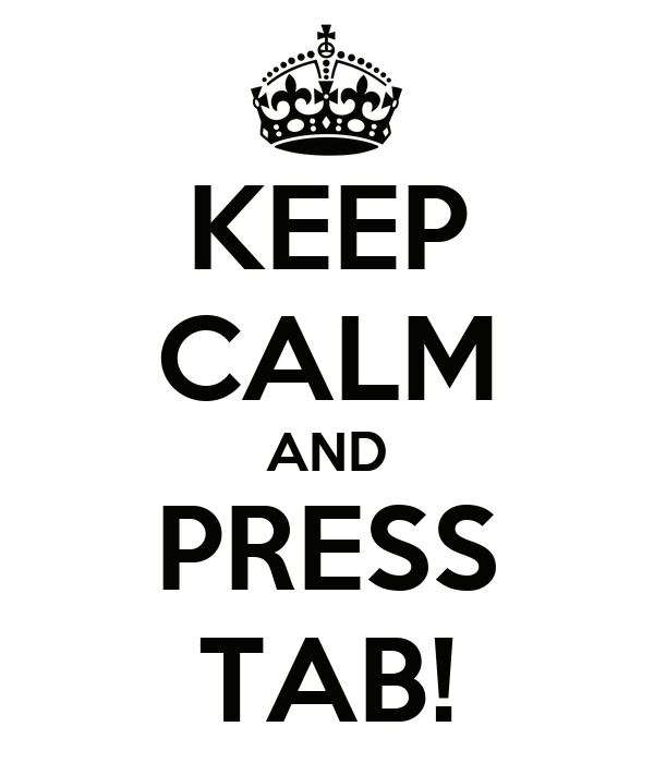 KEEP CALM AND PRESS TAB!