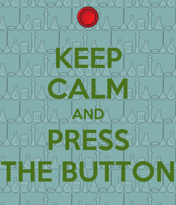 KEEP CALM AND PRESS THE BUTTON