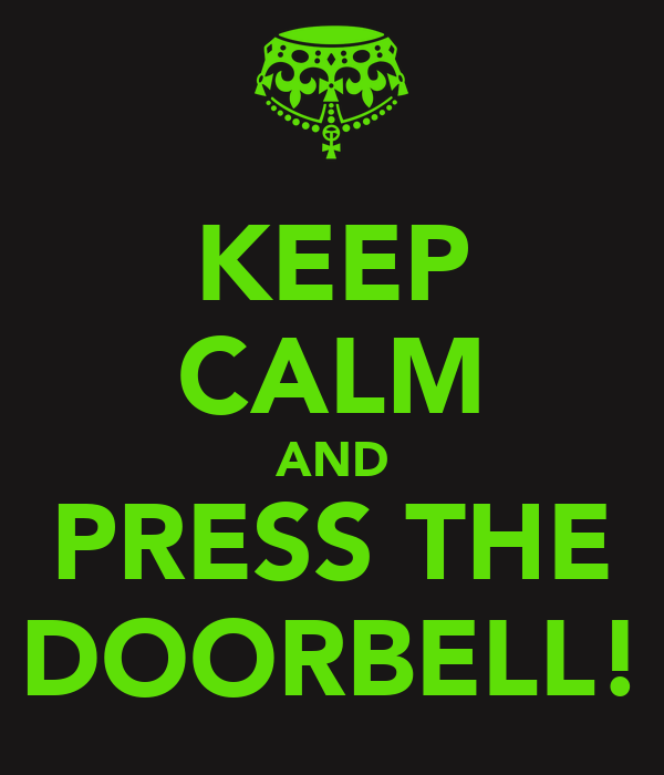 KEEP CALM AND PRESS THE DOORBELL!