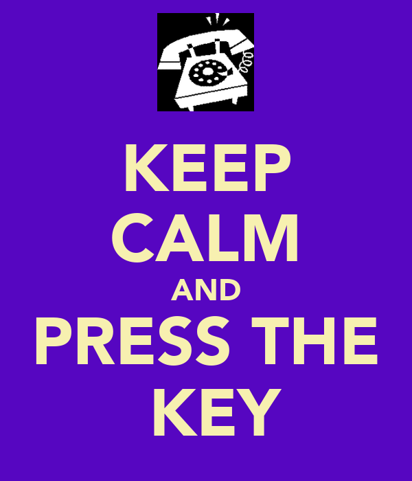 KEEP CALM AND PRESS THE  KEY