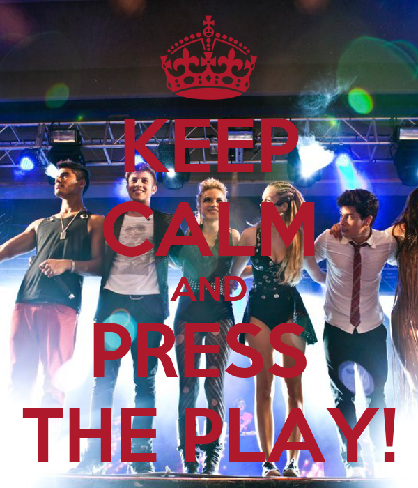 KEEP CALM AND PRESS  THE PLAY!