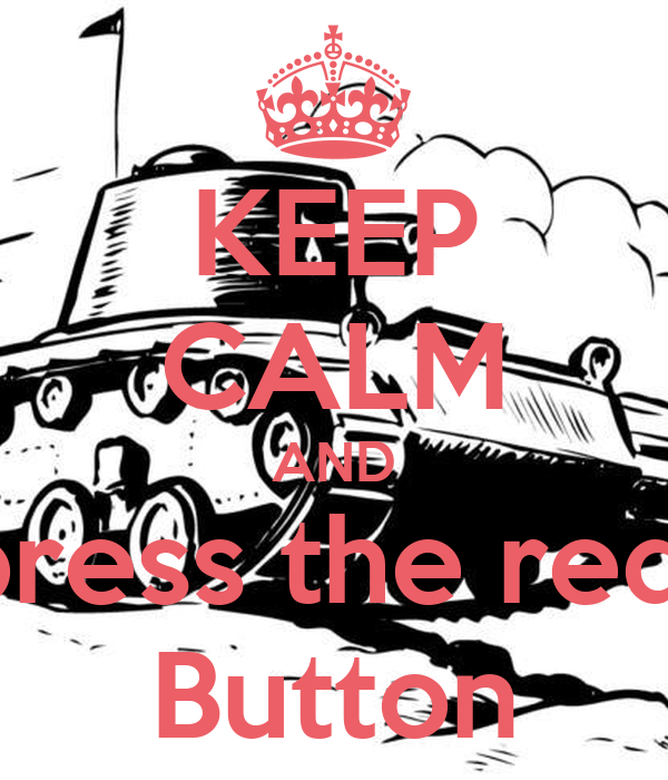 KEEP CALM AND press the red  Button
