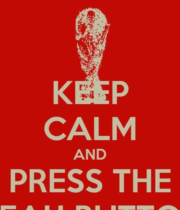 KEEP CALM AND PRESS THE YEAH BUTTON