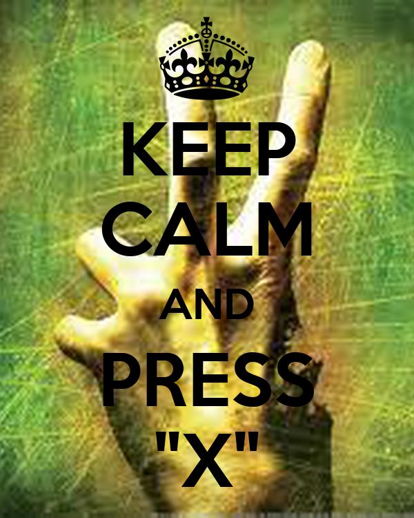 "KEEP CALM AND PRESS ""X"""