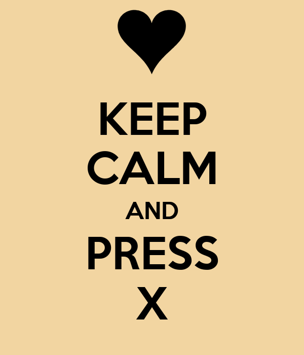 KEEP CALM AND PRESS X