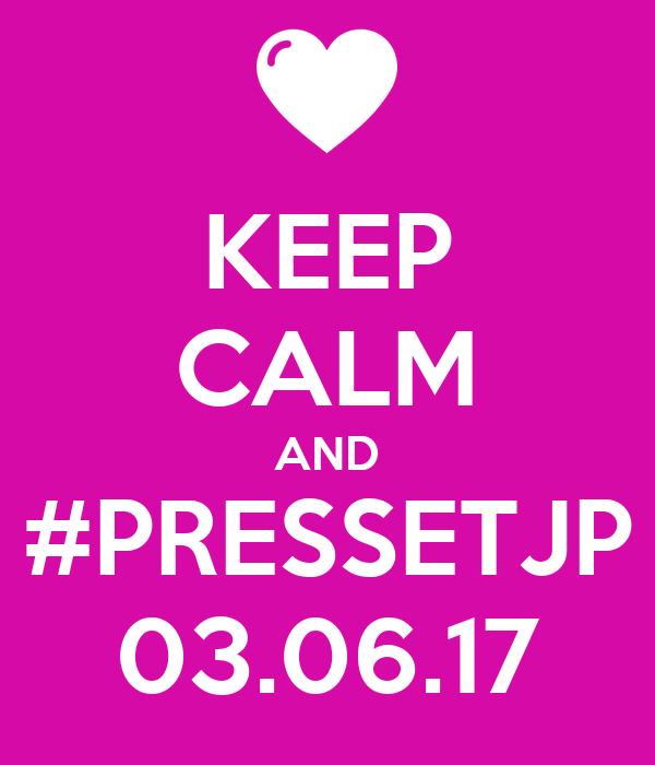 KEEP CALM AND #PRESSETJP 03.06.17
