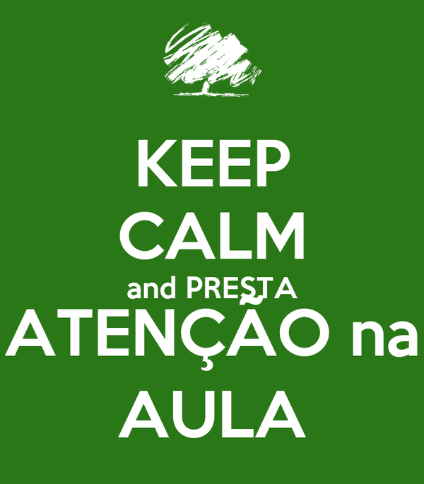 KEEP CALM and PRESTA ATENÇÃO na AULA