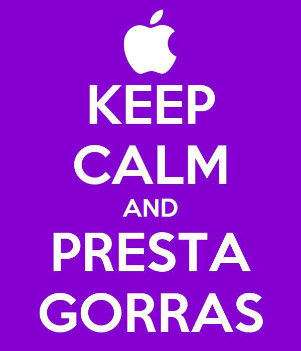 KEEP CALM AND PRESTA GORRAS