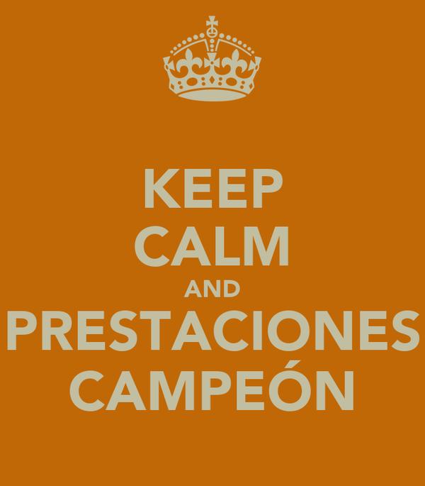 KEEP CALM AND PRESTACIONES CAMPEÓN