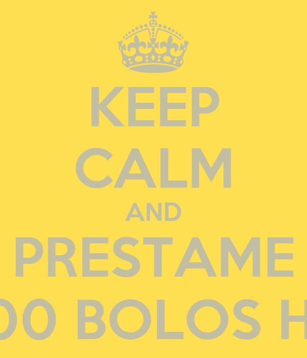 KEEP CALM AND PRESTAME 2000 BOLOS HAY