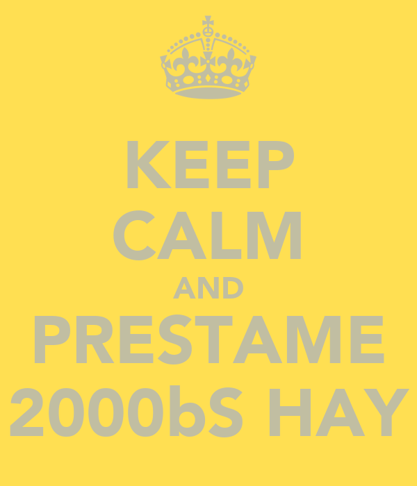 KEEP CALM AND PRESTAME 2000bS HAY