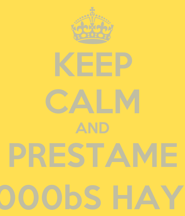 KEEP CALM AND PRESTAME 2000bS HAY :)