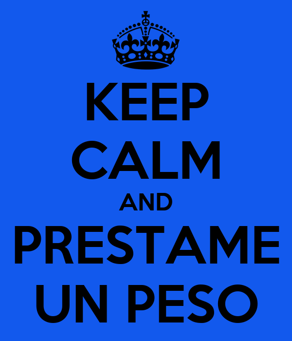 KEEP CALM AND PRESTAME UN PESO
