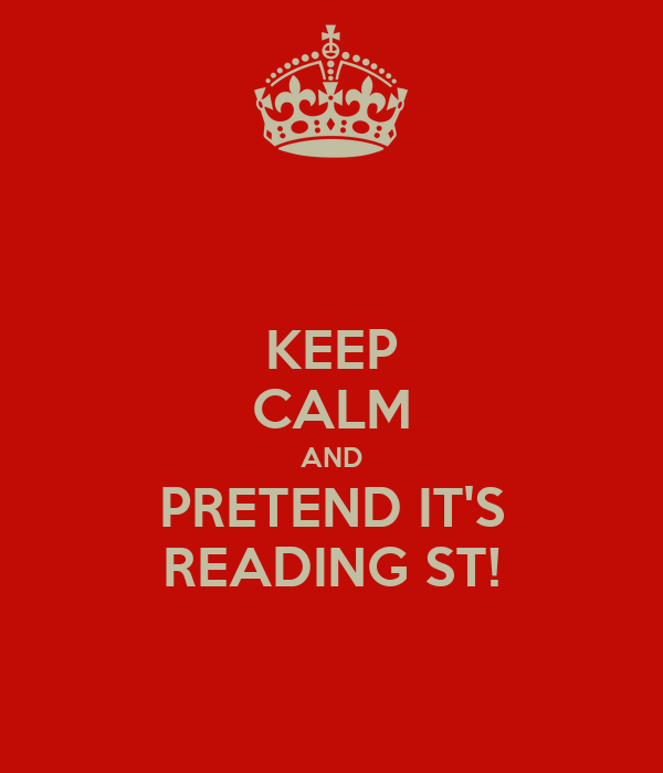 KEEP CALM AND PRETEND IT'S READING ST!