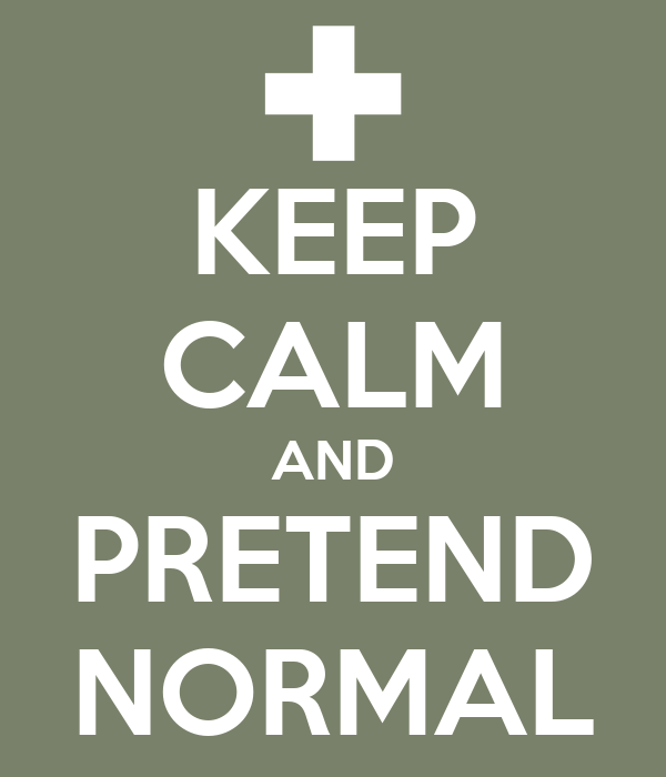 KEEP CALM AND PRETEND NORMAL