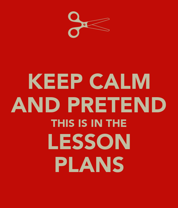 KEEP CALM AND PRETEND THIS IS IN THE LESSON PLANS