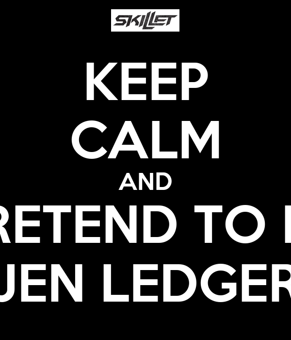 KEEP CALM AND PRETEND TO BE JEN LEDGER