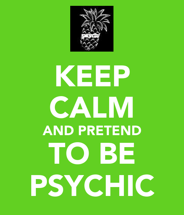 KEEP CALM AND PRETEND TO BE PSYCHIC