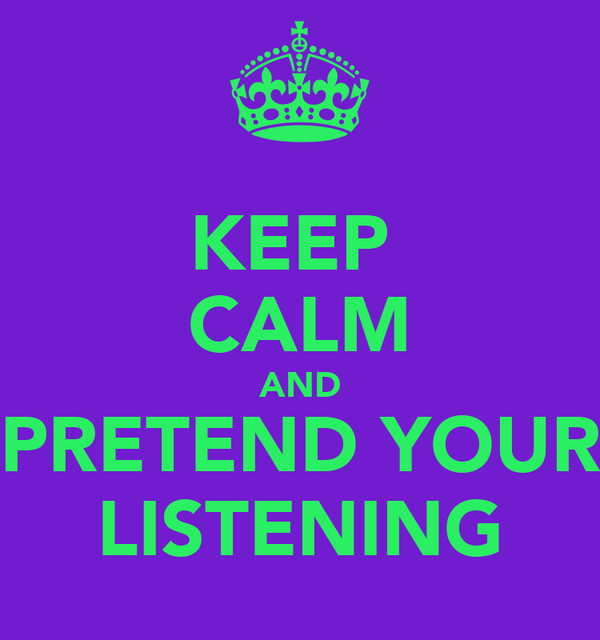 KEEP  CALM AND PRETEND YOUR LISTENING