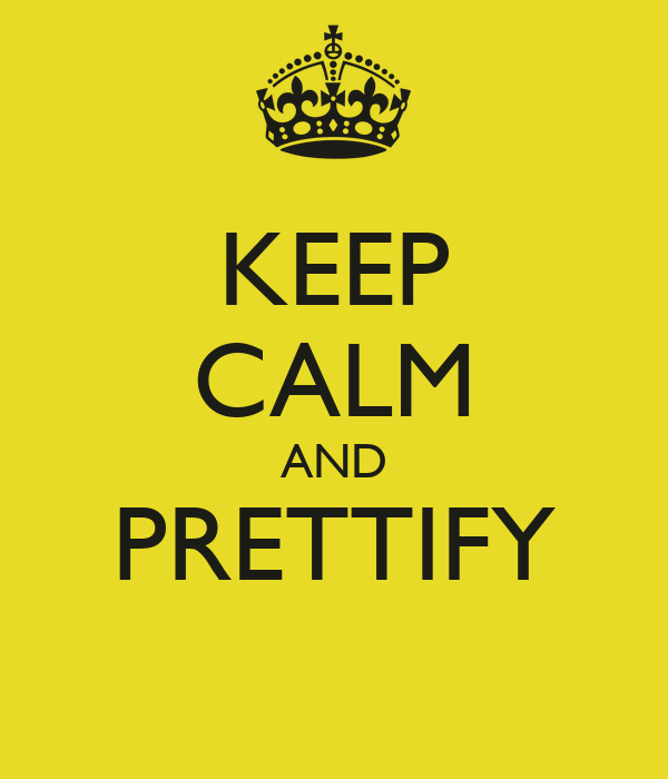 KEEP CALM AND PRETTIFY