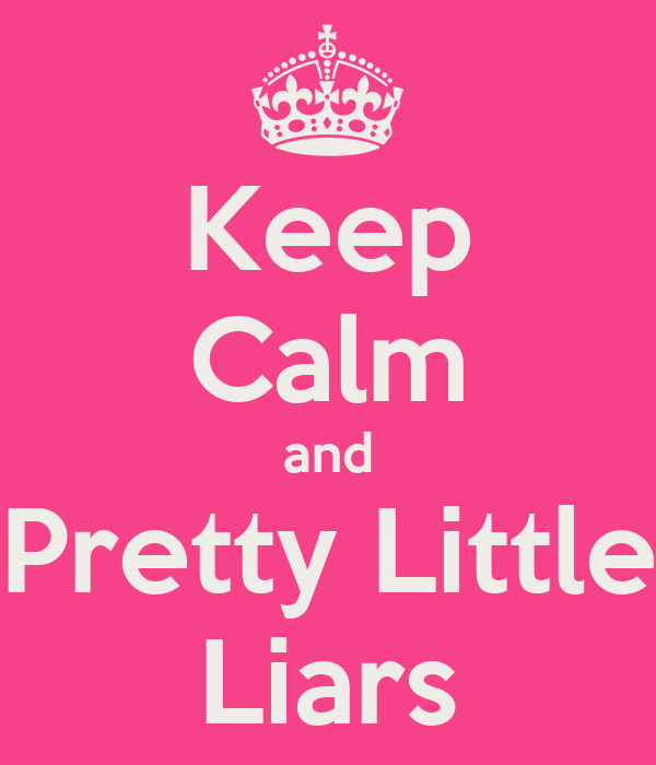 Keep Calm and Pretty Little Liars