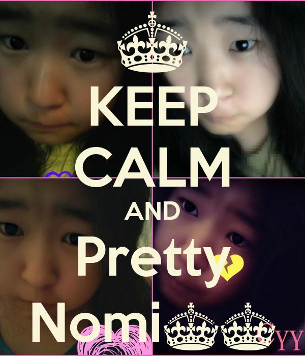 KEEP CALM AND Pretty Nomi^^