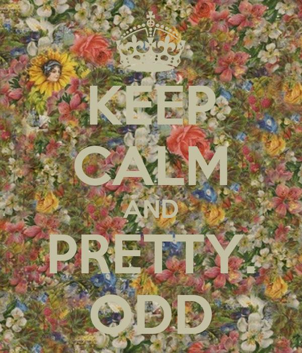 KEEP CALM AND PRETTY. ODD
