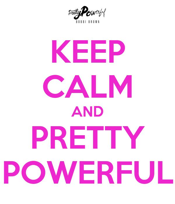 KEEP CALM AND PRETTY POWERFUL