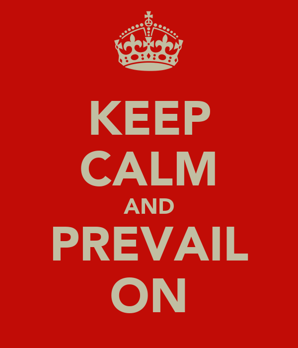 KEEP CALM AND PREVAIL ON