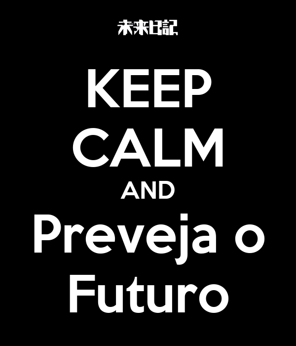 KEEP CALM AND Preveja o Futuro