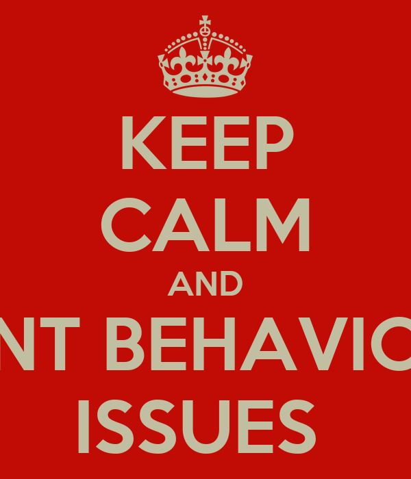 KEEP CALM AND PREVENT BEHAVIOURAL  ISSUES