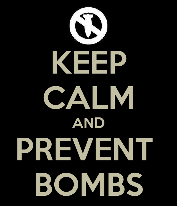 KEEP CALM AND PREVENT  BOMBS