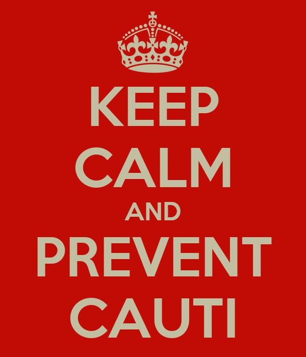 KEEP CALM AND PREVENT CAUTI