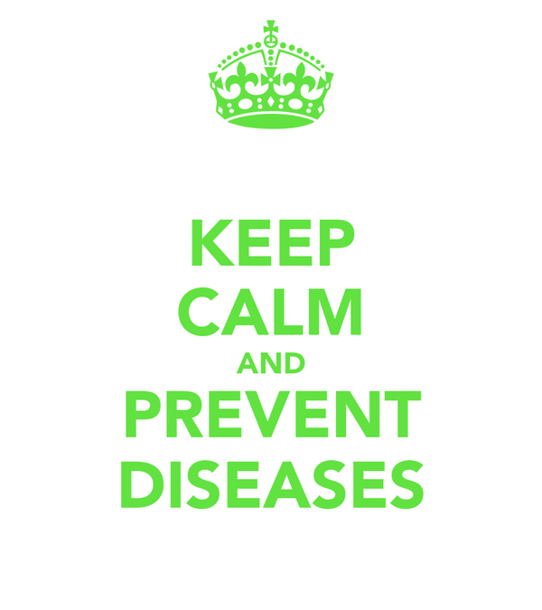KEEP CALM AND PREVENT DISEASES