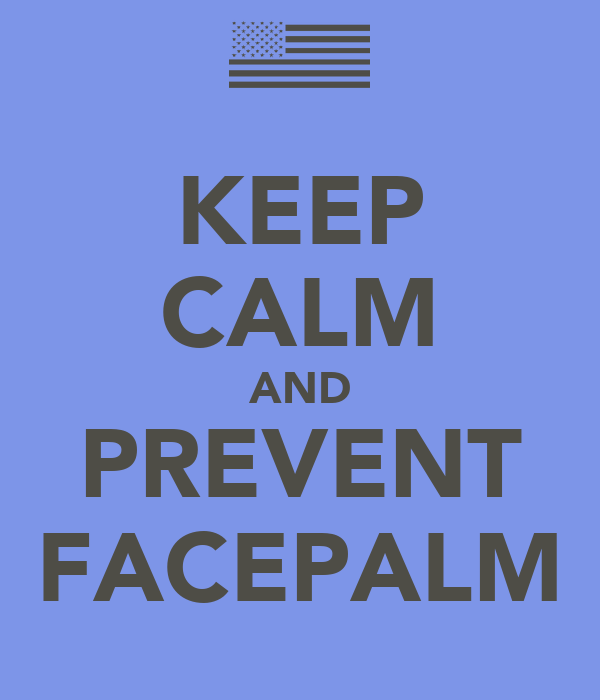 KEEP CALM AND PREVENT FACEPALM