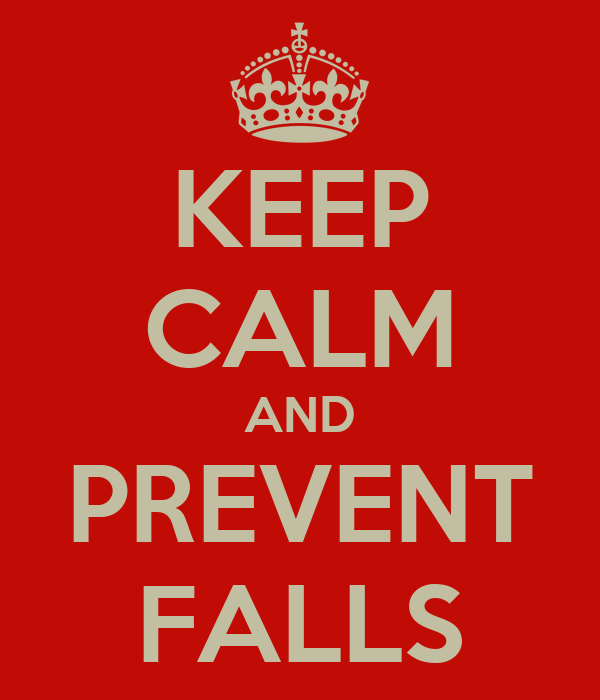 KEEP CALM AND PREVENT FALLS
