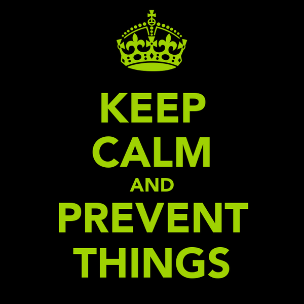 KEEP CALM AND PREVENT THINGS