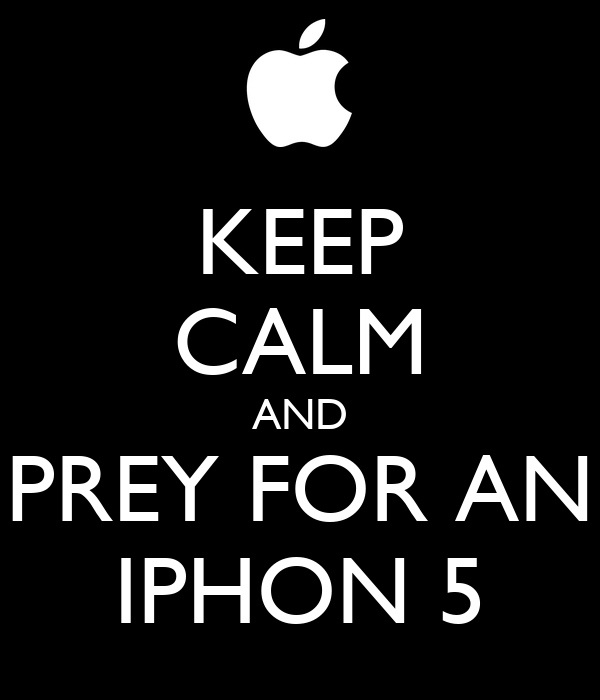 KEEP CALM AND PREY FOR AN IPHON 5