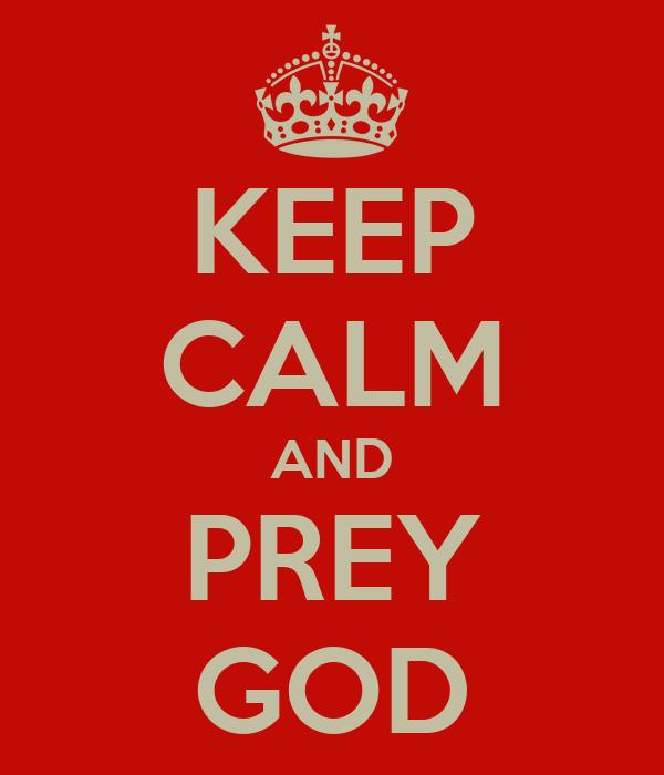 KEEP CALM AND PREY GOD