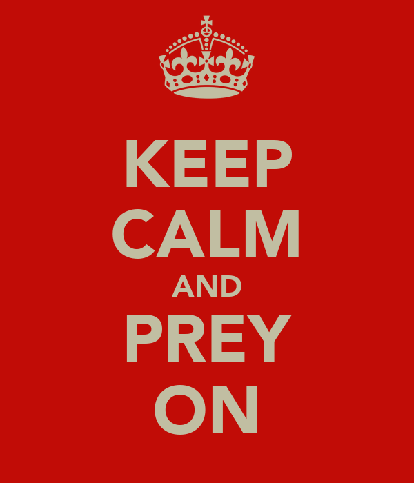 KEEP CALM AND PREY ON