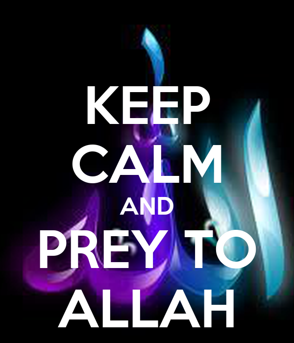 KEEP CALM AND PREY TO ALLAH