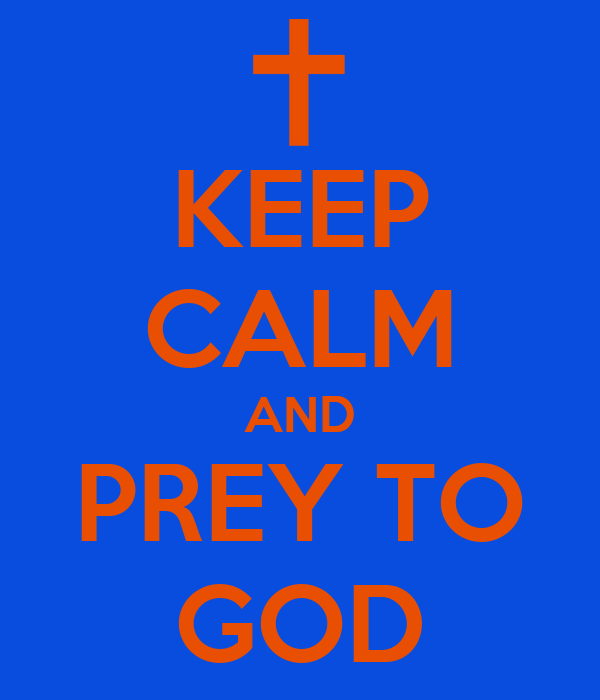KEEP CALM AND PREY TO GOD