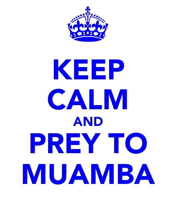 KEEP CALM AND PREY TO MUAMBA